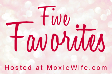 5 Favorites @ Moxie Wife